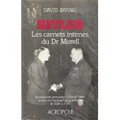 Hitler : Les Carnets Intimes Du Docteur Morell. Le M�decin Personnel D'adolf Hitler A Tenu Son Journal Au Jour Le Jour De 1936 � 1945 de Theodore Morell