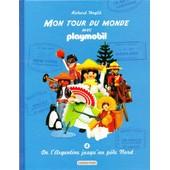 Mon Tour Du Monde Avec Playmobil Tome 4 De L'argentine Au P�le Nord de Richard Unglik