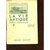 La Vie Antique - Serie Grecque - Classe De Premiere de GUASTALLA R. / LESCALE J.