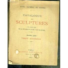 Catalogue Des Sculptures Du Moyen Age De La Renaissance Et Des Temps Modernes - 2eme Partie: Temps Modernes - Musee National Du Louvre.