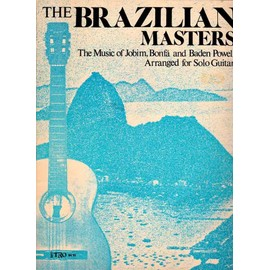 THE BRAZILIAN MASTERS- The music of Jobim,Bonfa and Baden Powell - solo guitar