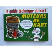Le Guide Technique Du Kart - Moteurs De Kart - Entretien, Fonctionnement, Preparation de JEAN-PIERRE MECHIN