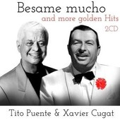 Besame Mucho And More Golden Hits - Xavier Cugat & Tito Puente