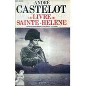 Le Livre De Sainte Helene. de CASTELOT ANDRE