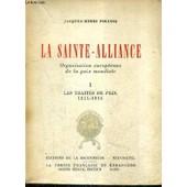 La Sainte Alliance Organisation Europeenne De La Paix Mondiale - Tome 1 : Les Traites De Paix 1814-1815. de jacques-henri pirenne