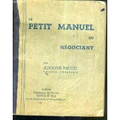 Le Petit Manuel Du Negociant Donnant Immediatement Et Sans Calcul. de NICOU ADOLPHE.
