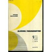 Algebre, Trigonometrie - 1ere A, Cmm' - Cours Maillard - Programme Du 2 Mai 1961. de GIRARD G. - LENTIN A.