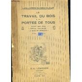 Le Travail Du Bois A La Portee De Tous - Les Livres Du Bricoleur - Achat Des Bois - Emploi Des Scies - A Main Et Montees de COLLECTIF