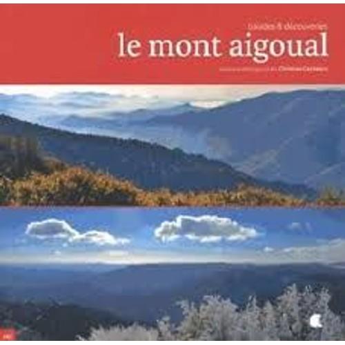 9782917743461 - Christian Cayssiols: Le Mont Aigoual - Balades & Découvertes - Livre