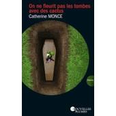 On Ne Fleurit Pas Les Tombes Avec Des Cactus de Catherine Monce