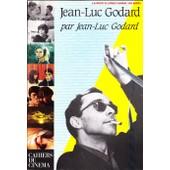 Jean-Luc Godard Par Jean-Luc Godard, Cahiers Du Cin�ma, La Vie V�cue Avant... de Alain Bergala