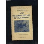 La Vie Des Animaux Sauvages Du Chari Oriental de GROMIER EMILE DR
