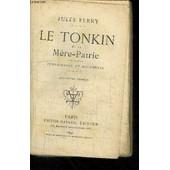 Le Tonkin Et La Mere-Patrie - Temoignages Et Documents - 4� Edition de jules ferry
