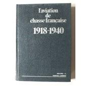 L' Aviation De Chasse Fran�aise (1918-1940). de CUNY Jean et DANEL Raymond (alias : J. CURNEL)