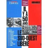 Historia / 1944-1994 - Il Y A 50 Ans- Le Sud Ouest Libere / Henri Amouroux Raconte Le Debarquement Et La Liberation / Les Jours Historiques De Bordeaux, Gironde, Charente Martime, Charente ... de COLLECTIF