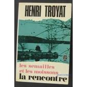 Les Semailles Et Les Moissons-La Rencontre de Henri Troyat