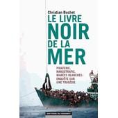 Le Livre Noir De La Mer - Piraterie, Migrants, Narcotrafic, Mar�es Blanches : Enqu�te Sur Une Trag�die de Christian Buchet