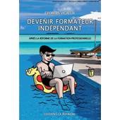 Devenir Formateur Ind�pendant - Apr�s La R�forme De La Formation Professionnelle de Georges Vigreux