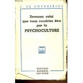 Devenez Celui Que Vous Voudriez Etre Par La Psychoculture. de DE COURBERIVE J.