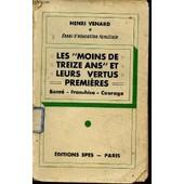 Les Moins De Treize Ans Et Leurs Vertus Premieres : Bonte, Franchise, Courage. - Essai D'education Familiale. de VENARD HENRI