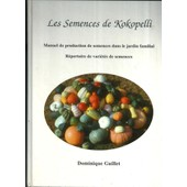 Les Semences De Kokopelli - Manuel De Production De Semences Dans Le Jardin Familial - R�pertoire De Vari�t�s De Semences de Dominique Guillet, Directeur de la publication