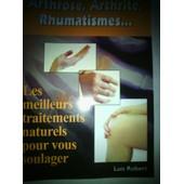 Arthrose Arthrite Rhumatismes... Les Meilleurs Traitements Pour Vous Soulager de Luis Robert