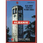 Albanie : Ils Ont Voulu Tuer Dieu - La Persecution Contre L'eglise Catholique (1944-1991). Temoignages. Aide A L'eglise En Detresse. de didier rance