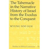Tabernacle In The Narrative History Of Israel From The Exodus To The Conquest de Myung Soo Suh