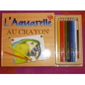L'aquarelle Au Crayon - L'art A Port�e De Main Crayons Fournis de gilles mourier