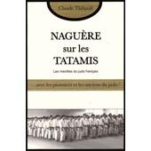 Nagu�re Sur Les Tatamis - Avec Les Pionniers Et Les Anciens Du Judo Fran�ais de Claude Thibault