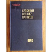 G�ochimie Des Gaz Naturels (Traduit Du Russe Par V. Khavkine Et Revu Par S. Gougeov) de V. A. Sokolov