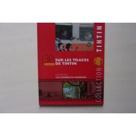 Tout Savoir Sur Les Traces De Tintin 30 Reportage Les Cigares Du Pharaon