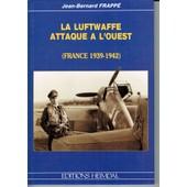 La Luftwaffe Attaque A L Ouest (France 1939-1942) de Jean Bernard FRAPPE