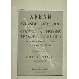 Arban - Grande méthode de CORNET A PISTONS, TROMPETTE - BUGLE et Instruments à 3 Pistons notés en Clé de Sol - Volume 1