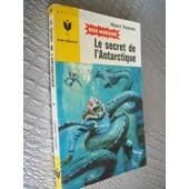 Aventure De Bob Morane N� 310 - Le Secret De L'antarctique de Henri Vernes
