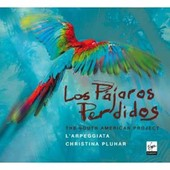 Los Pajaros Perdidos : The South American Project - Christina Pluhar
