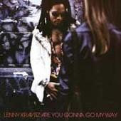 Are You Gonna Go My Way ? - Lenny Kravitz