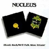 Elastic Rock/We'll Talk About It Later - Nucleus