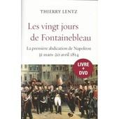 Les Vingt Jours De Fontainebleau. La Premi�re Abdication De Napol�on 31 Mars-20 Avril 1814 de thierry lentz