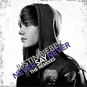 Never Say Never - The Remixes - Justin Bieber