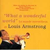 What A Wonderful World : Le Monde Merveilleux De Louis Armstrong - Louis Armstrong