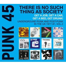 Punk 45 : There is no such thing as society underground punk and post-punk in the uk 1977-1981