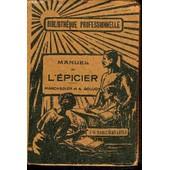 Manuel De L'epicier - Xii. Manuels Des Professions Commerciales - Bibliotheque Professionnelle. de A.-L.MARCHADIER