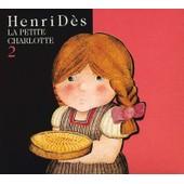 La Petite Charlotte : Henri Des / Vol.2 (Digipack + Livret) - Des Henri