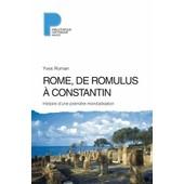 Rome, De Romulus � Constantin - Histoire D'une Premi�re Mondialisation (Viiie S. Av - J.-C. - Ive S. Apr - J.-C.) de Yves Roman