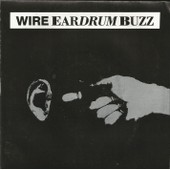 Eardrum Buzz 3'14 (Edit) (Gilbert - Gotobed - Lewis - Newman) / The Offer 2'53 (Gilbert - Gotobed - Lewis - Newman) - Wire (Graham Lewis - Bruce Gilbert - Colin Newman - Robert Gotobed)