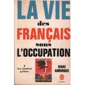La Vie Des Francais Sous L'occupation / 1 Les Ann�es Grises de henri amouroux