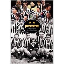 Parrini, M: Juventus. Tutti i campioni in 160 immagini