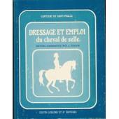 Dressage Et Emploi Du Cheval De Selle : Edition Comment�e Par Jean Roulin, D'apr�s Le Texte De La 2� �dition Publi�e � Saumur En 1904 de SAINT-PHALLE Capitaine de