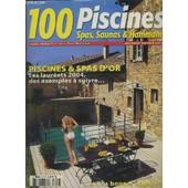 100 Piscines- Spas, Saunas Et Hammams- Hors Serie- Piscines Et Spas D'or- Les Laur�ats 2004, Des Exemples � Suivre...Et Nos Bonnes Adresses- Piscines Naturelles- Bassins � L'ancienne- ... de COLLECTIF